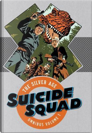 Suicide Squad the Silver Age 1 by Robert Kanigher