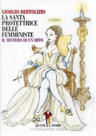 La santa protettrice delle femministe. Il mistero di un mito by Giorgio Bertolizio
