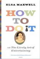 How to Do It or The Lively Art of Entertaining by Elsa Maxwell
