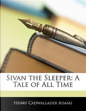 Sivan the Sleeper by Henry Cadwallader Adams
