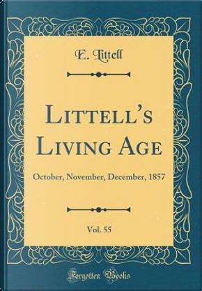 Littell's Living Age, Vol. 55 by E. Littell