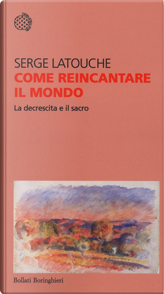Come reincantare il mondo by Serge Latouche