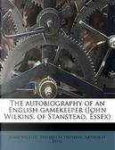 The Autobiography of an English Gamekeeper (John Wilkins, of Stanstead, Essex) by John Wilkins