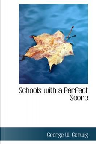 Schools With a Perfect Score by George William Gerwig
