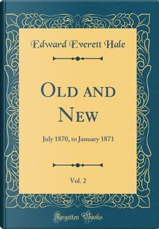 Old and New, Vol. 2 by Edward Everett Hale