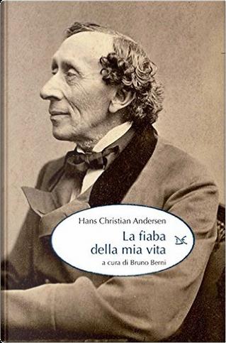 La fiaba della mia vita by Hans Christian Andersen