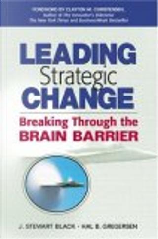 Leading Strategic Change by Hal B. Gregersen, J. Black