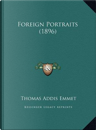 Foreign Portraits (1896) by Thomas Addis Emmet