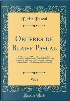 Oeuvres de Blaise Pascal, Vol. 6 by Blaise Pascal