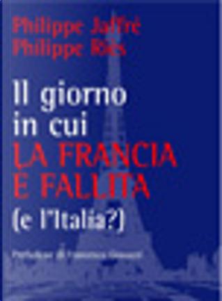 Il giorno in cui la Francia è fallita (e l'Italia?) by Philippe Jaffré, Philippe Riès