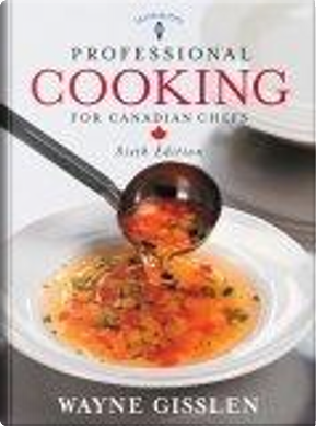 Professional Cooking for Canadian Chefs by Le Cordon Bleu, Mary Ellen Griffin, Wayne Gisslen
