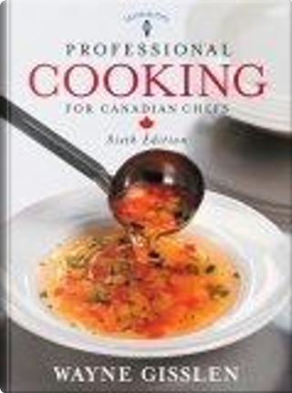 Professional Cooking for Canadian Chefs by Le Cordon Bleu, Wayne Gisslen, Mary Ellen Griffin