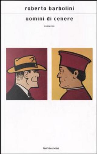 Uomini di cenere by Roberto Barbolini