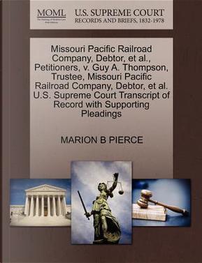Missouri Pacific Railroad Company, Debtor, et al, Petitioners, V. Guy A. Thompson, Trustee, Missouri Pacific Railroad Company, Debtor, et al. U.S. Su by Marion B. Pierce