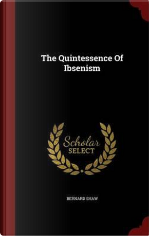 The Quintessence of Ibsenism by Bernard Shaw