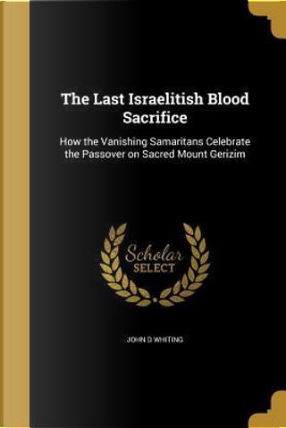 LAST ISRAELITISH BLOOD SACRIFI by John D. Whiting