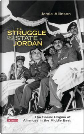 The Struggle for the State in Jordan by Jamie Allinson