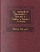 Le Talmud de Jerusalem, Volume 8 - Primary Source Edition by Moise Schwab