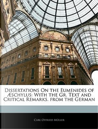 Dissertations On the Eumenides of A Schylus by Carl Otfried Müller