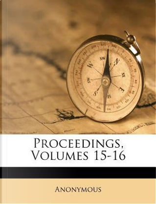 Proceedings, Volumes 15-16 by ANONYMOUS