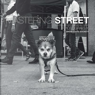 Mastering Street Photography by Brian Lloyd Duckett