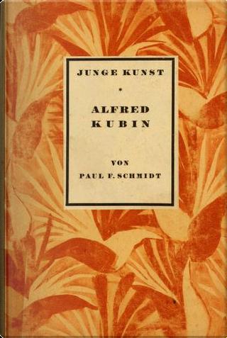 Alfred Kubin by Paul Ferdinand Schmidt