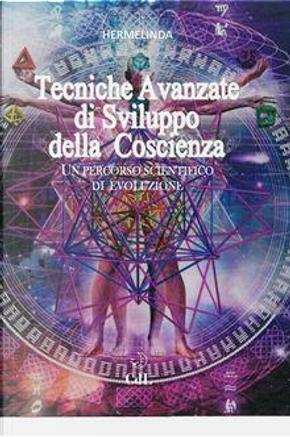 Tecniche avanzate di sviluppo della coscienza. Un percorso scientifico di evoluzione by Hermelinda