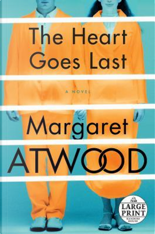 The Heart Goes Last by Margaret Eleanor Atwood