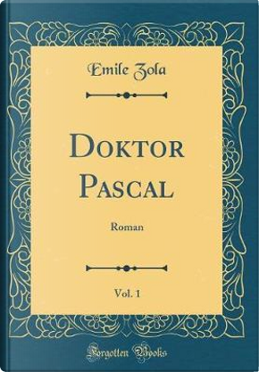Doktor Pascal, Vol. 1 by Emile Zola