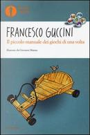 Il piccolo manuale dei giochi di una volta. Ediz. a colori by Francesco Guccini