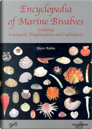 Encyclopedia of Marine Bivalves, Including Scaphopods, Polyplacophora and Cephalopods by A. Robin