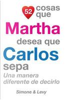 52 Cosas Que Martha Desea Que Carlos Sepa by J. L. Leyva