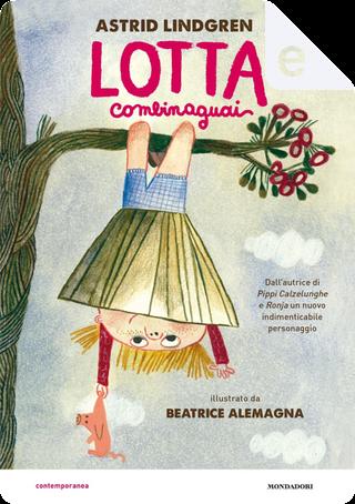 Lotta Combinaguai by Astrid Lindgren