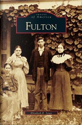 Fulton by Elizabeth R. Jones