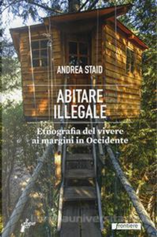 Abitare illegale by Andrea Staid