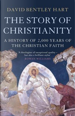 The Story of Christianity by David Bentley Hart
