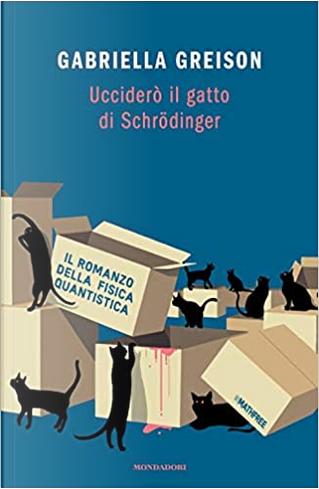 Ucciderò il gatto di Schrödinger by Gabriella Greison