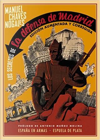 Los secretos de la defensa de Madrid by Manuel Chaves Nogales
