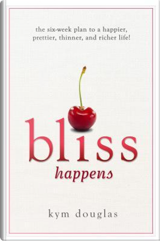 Bliss Happens by Kym Douglas