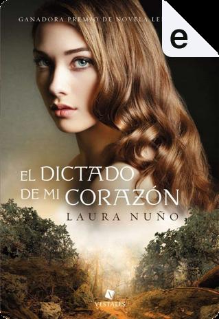 El dictado de mi corazón by Laura Nuño