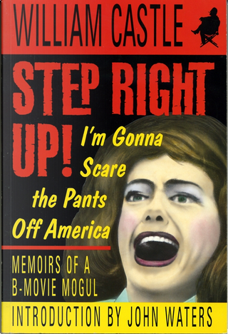 Step Right Up! by John Waters, William Castle