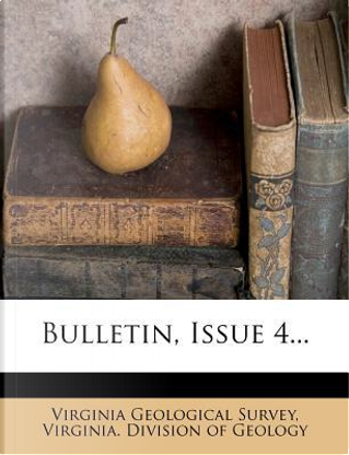 Bulletin, Issue 4... by Virginia Geological Survey