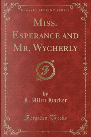Miss. Esperance and Mr. Wycherly (Classic Reprint) by L. Allen Harker