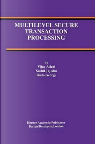 Multilevel Secure Transaction Processing by Vijay Atluri