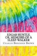 Edgar Huntly, Or, Memoirs of a Sleep-walker by Charles Brockden Brown