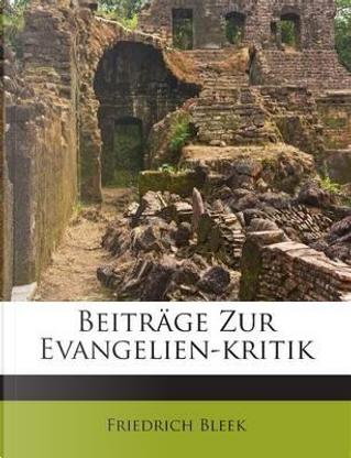 Beitrage Zur Evangelien-Kritik by Friedrich Bleek