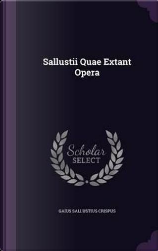 Sallustii Quae Extant Opera by Gaius Sallustius Crispus