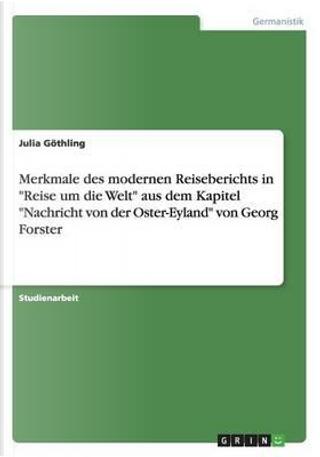 Merkmale des modernen Reiseberichts in Reise um die Welt aus dem Kapitel Nachricht von der Oster-Eyland von Georg Forster by Julia Göthling