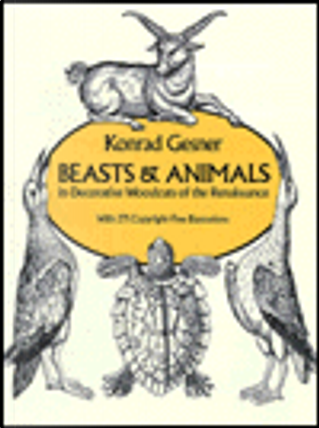 Beasts and Animals in Decorative Woodcuts of the Renaissance by Carol Belanger Grafton, Konrad Gesner