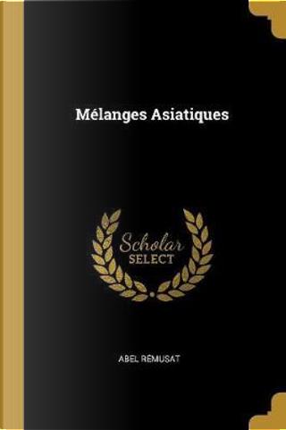 Mélanges Asiatiques by Abel Remusat